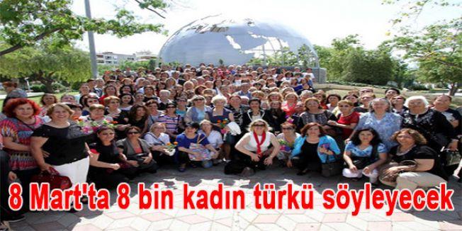 8 Mart'ta 8 bin kadın türkü söyleyecek