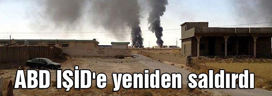 ABD IŞİD'e yeniden saldırdı