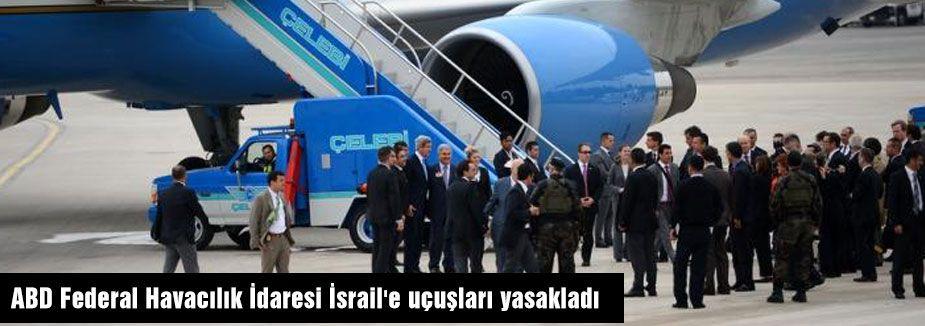 ABD İsrail'e uçuşları yasakladı