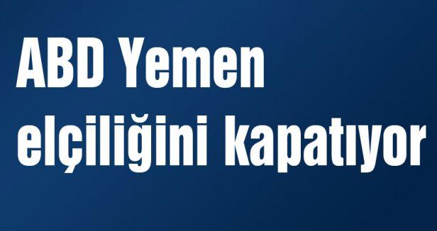 ABD Yemen elçiliğini kapatıyor