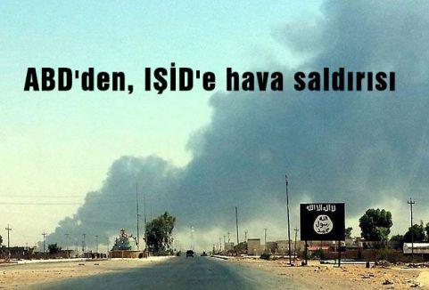 ABD'den, IŞİD'e hava saldırısı