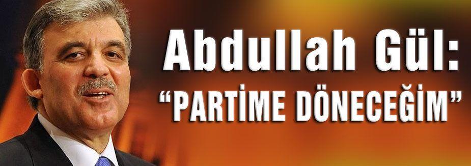 Abdullah Gül Partisine Dönecek
