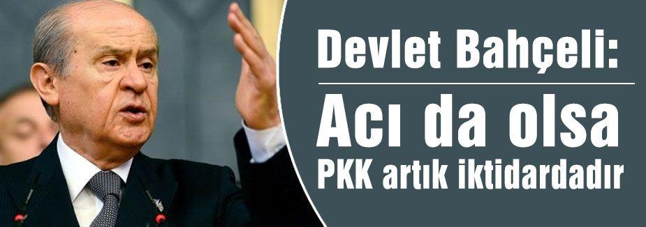 """""""Acı da olsa PKK artık iktidardadır"""""""