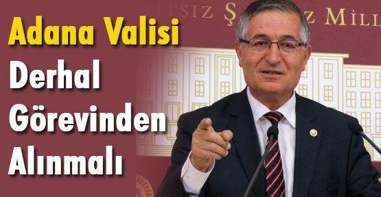 Adana Valisi Derhal Görevinden Alınmalı
