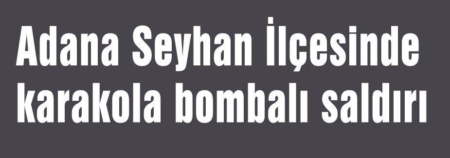 Adana'da karakola bombalı saldırı