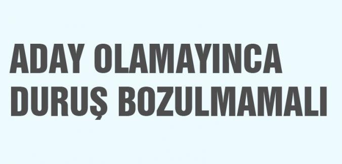 ADAY OLAMAYINCA DURUŞ BOZULMAMALI