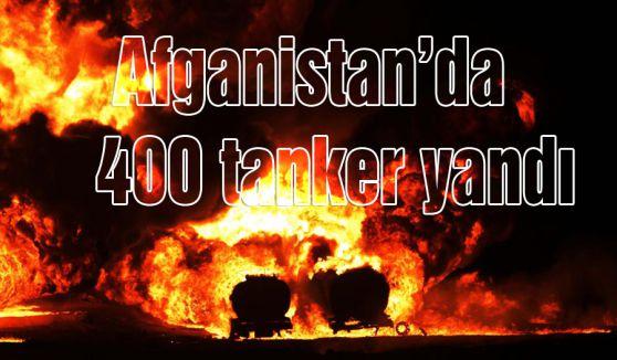 Afganistan'da 400 tanker yandı