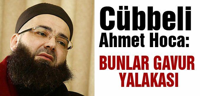 Cübbeli Ahmet Hoca; 'Bunlar gavur yalakası'