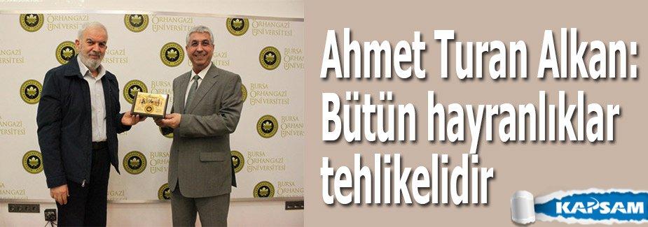 Ahmet Turan Alkan: Bütün hayranlıklar tehlikelidir