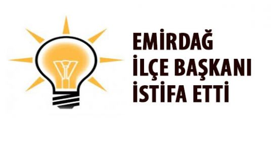 AK Parti Emirdağ İlçe Başkanı İstifa  Etti