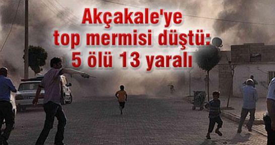 Akçakale'ye top mermisi düştü:5 ölü 13 yaralı