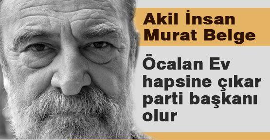 Akil adam Murat Belge şok sözler