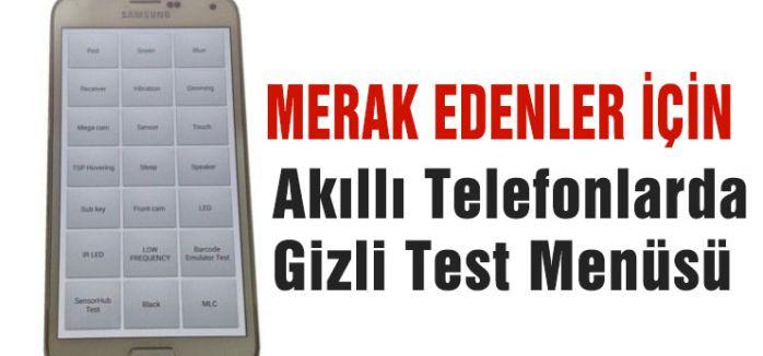 AkıllıTelefonlarda Gizli Test Menüsü