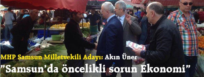 """Akın Üner, """"Samsun'da öncelikli sorun Ekonomi"""""""