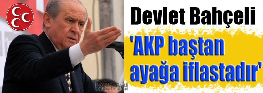 'AKP baştan ayağa iflastadır'