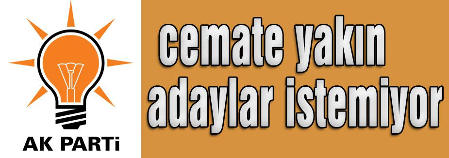 AKP, cemate yakın adaylar istemiyor