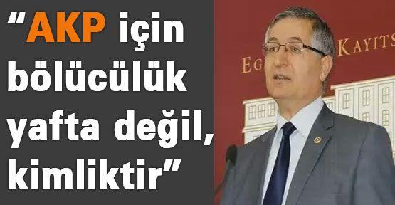 """""""AKP için bölücülük bir yafta değil, kimliktir"""
