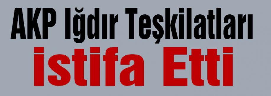 AKP IğdırTeşkilatları istifa Etti