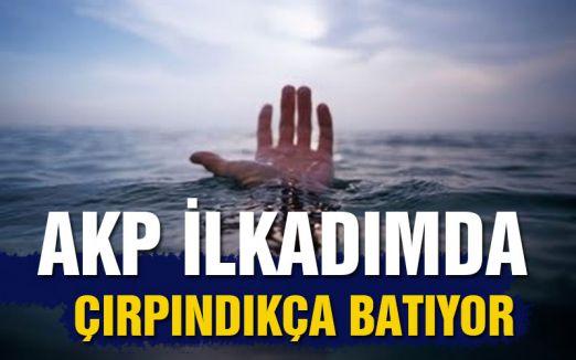 AKP İLKADIMDA ÇIRPINDIKÇA BATIYOR