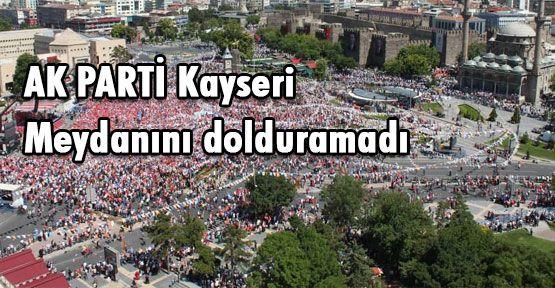AKP Kayseri Meydanını dolduramadı