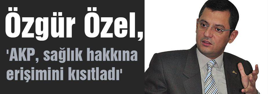 'AKP, sağlık hakkına erişimini kısıtladı'