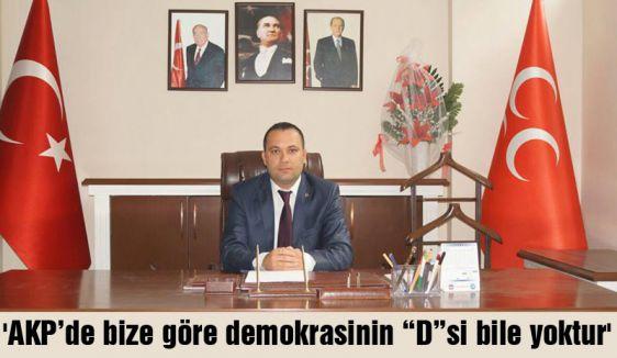 """'AKP'de bize göre demokrasinin """"D""""si bile yoktur'"""