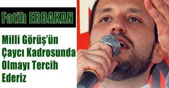 AKP'de Olmaktansa  Milli Görüş'ün Çaycısı Olurum