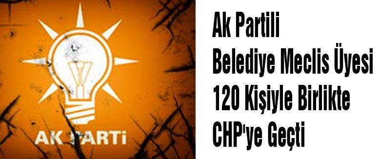 AKP'den 120 Kişi CHP'ye geçti