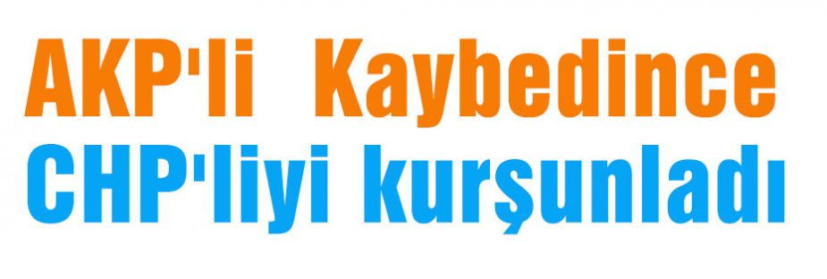 AKP'li  Kaybedince CHP'liyi kurşunladı