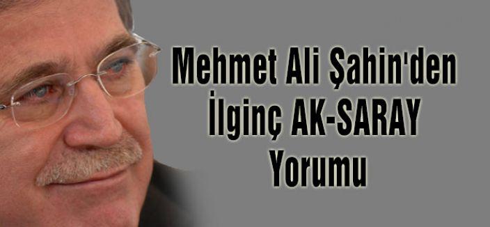AKP'li Şahin'den İlginç AK-SARAY Yorumu