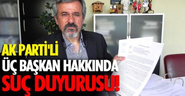 AKP'li  ÜÇ BAŞKANA SUÇ DUYURUSU
