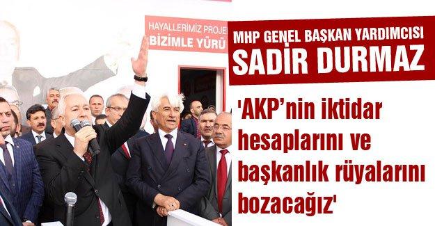 'AKP'nin iktidar hesaplarını ve başkanlık rüyalarını bozacağız'