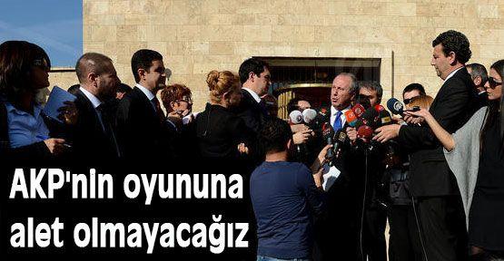 AKP'nin oyununa alet olmayacağız