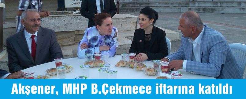 Akşener B.çekmece'de iftar programına katıldı