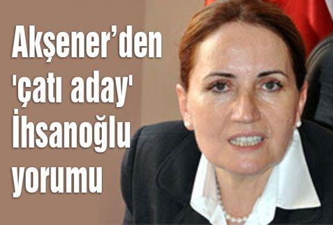 Akşener'den 'çatı aday'  İhsanoğlu yorumu
