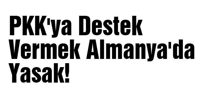 Almanya'da PKK'ya destek yasak!