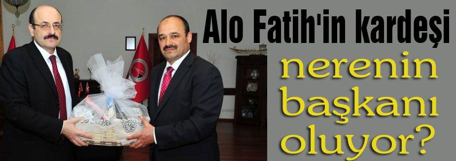 Alo Fatih'in kardeşi Başkan mı Oluyor?