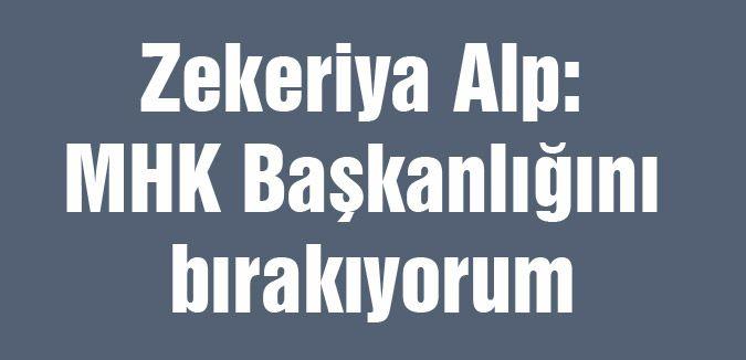 Alp: MHK Başkanlığını bırakıyorum