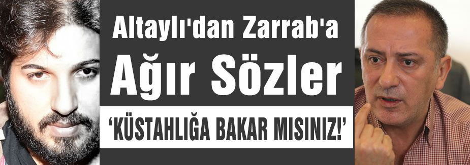 Altaylı'dan Zarrab'a Ağır Sözler...