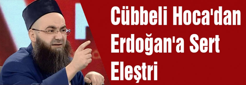 Cübbeli Hoca'dan Erdoğan'a Eleştri