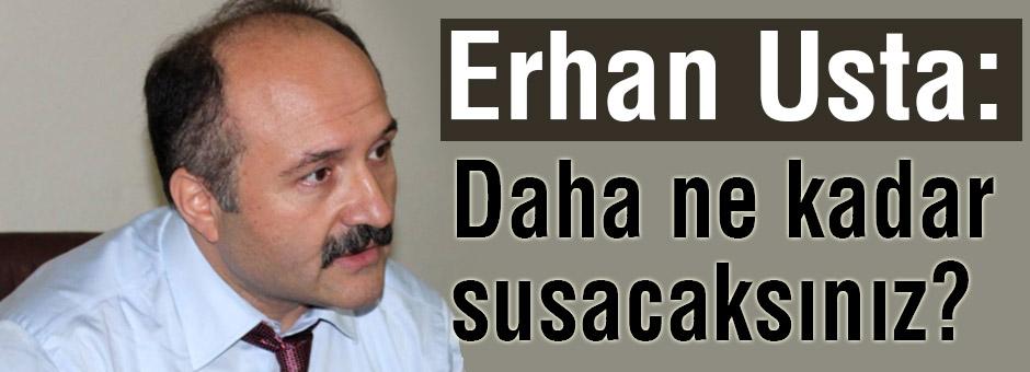 Erhan Usta: Daha Ne Kadar Susacaksınız?