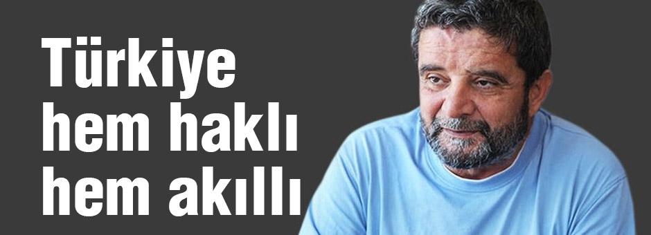 Türköne: Türkiye hem haklı hem akıllı