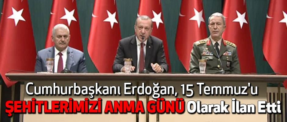 Erdoğan, 15 Temmuz'u 'Şehitlerimizi Anma Günü' olarak ilan etti