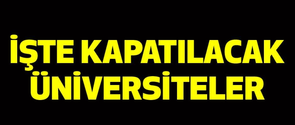 İşte Kapatılacak Üniversiteler