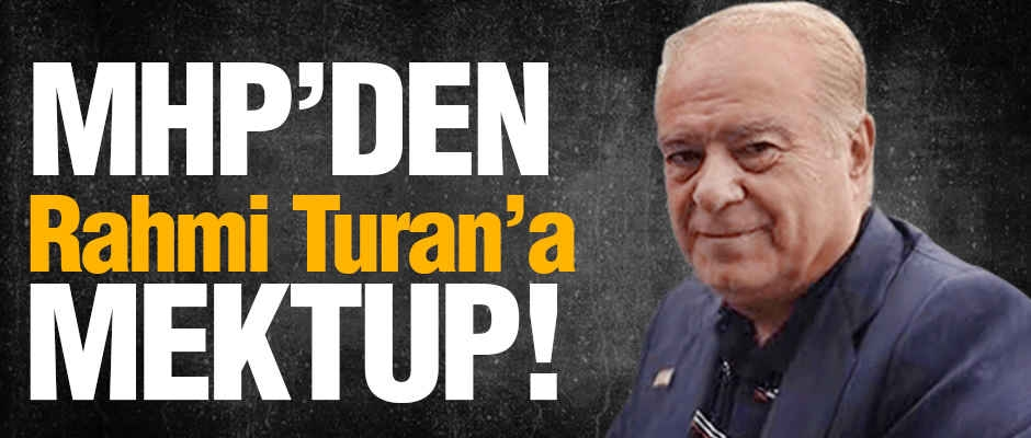 MHP'den Rahmi Turan'a Flaş Mektup!