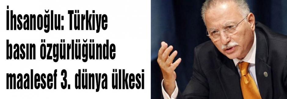 İhsanoğlu: Türkiye basın özgürlüğünde 3. dünya ülkesi