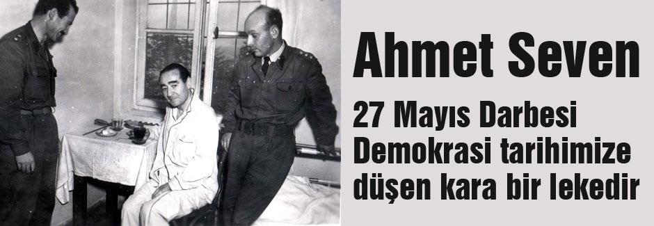 27 Mayıs Darbesi Demokrasi tarihimize düşen kara bir lekedir
