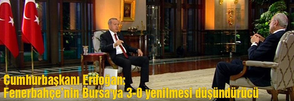 Erdoğan: Fenerbahçe'nin Bursa'ya 3-0 yenilmesi düşündürücü