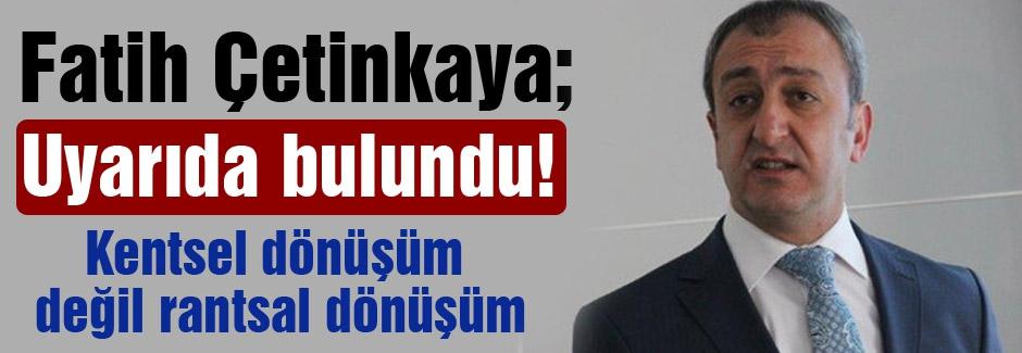 MHP'li Başkan; Kentsel dönüşüm değil rantsal dönüşüm