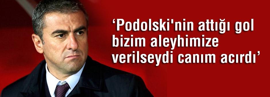 'Podolski'nin attığı gol bizim aleyhimize verilseydi canım acırdı'